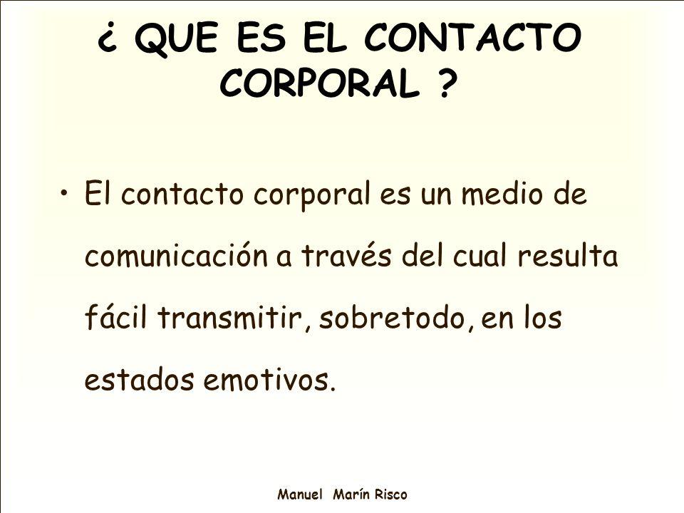 Manuel Marín Risco El contacto corporal es un medio de comunicación a través del cual resulta fácil transmitir, sobretodo, en los estados emotivos. ¿