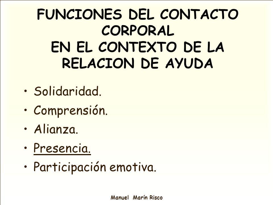 Manuel Marín Risco Solidaridad. Comprensión. Alianza. Presencia. Participación emotiva. FUNCIONES DEL CONTACTO CORPORAL EN EL CONTEXTO DE LA RELACION