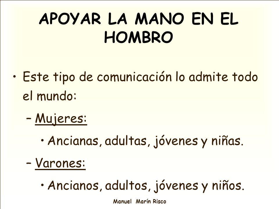 Manuel Marín Risco Este tipo de comunicación lo admite todo el mundo: –Mujeres: Ancianas, adultas, jóvenes y niñas. –Varones: Ancianos, adultos, jóven