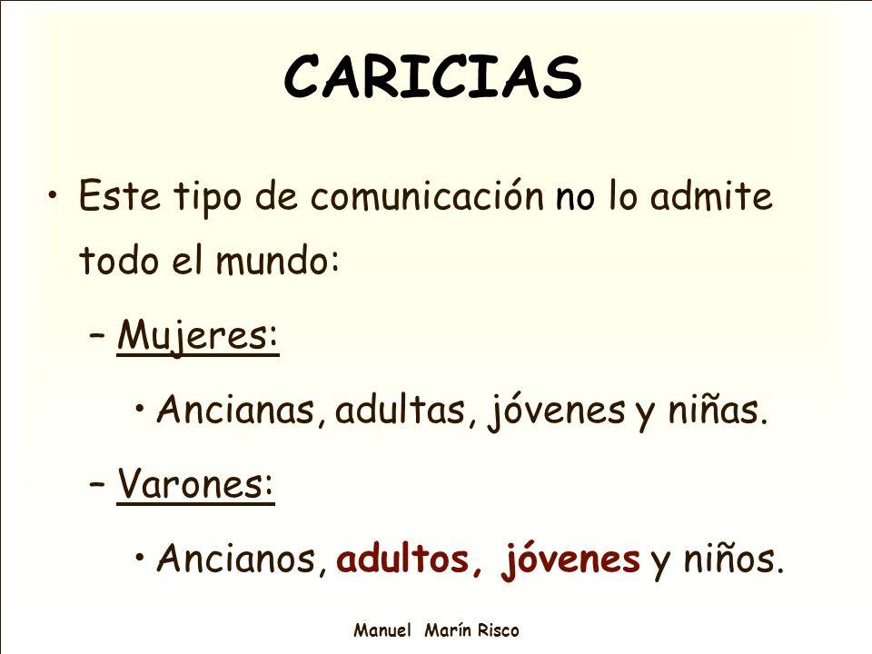 Manuel Marín Risco Este tipo de comunicación no lo admite todo el mundo: –Mujeres: Ancianas, adultas, jóvenes y niñas. –Varones: Ancianos, adultos, jó