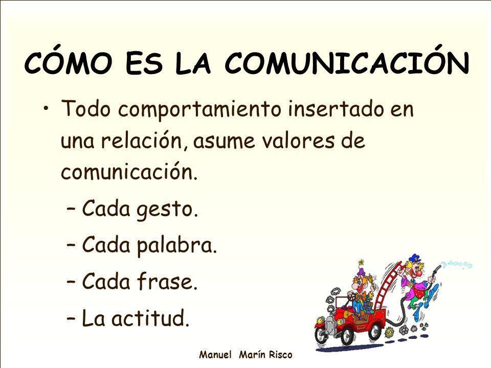CÓMO ES LA COMUNICACIÓN Todo comportamiento insertado en una relación, asume valores de comunicación. –Cada gesto. –Cada palabra. –Cada frase. –La act