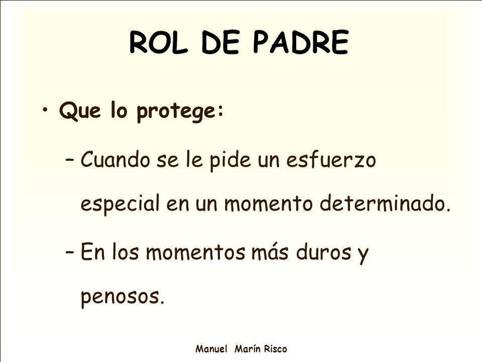 Manuel Marín Risco Que lo protege: –Cuando se le pide un esfuerzo especial en un momento determinado. –En los momentos más duros y penosos. ROL DE PAD