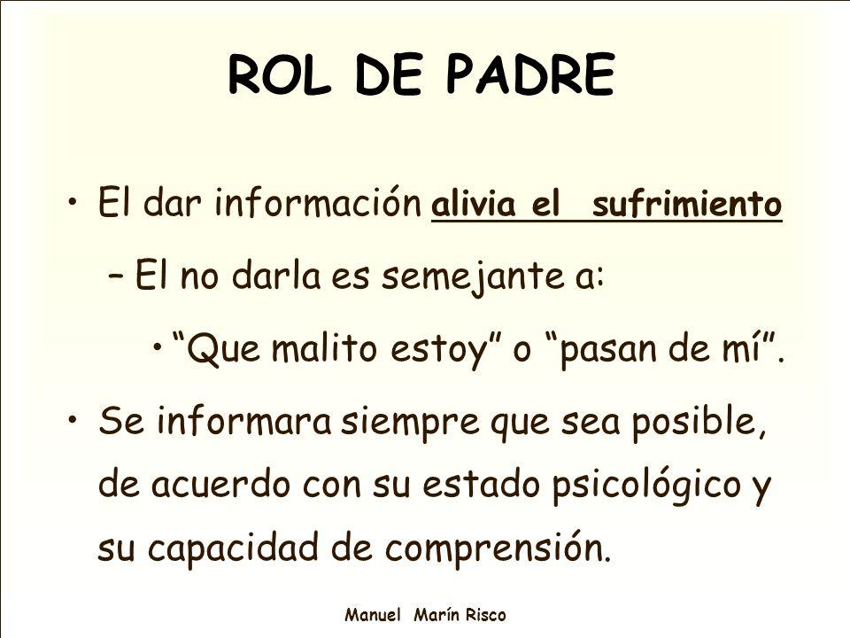 Manuel Marín Risco El dar información alivia el sufrimiento –El no darla es semejante a: Que malito estoy o pasan de mí. Se informara siempre que sea