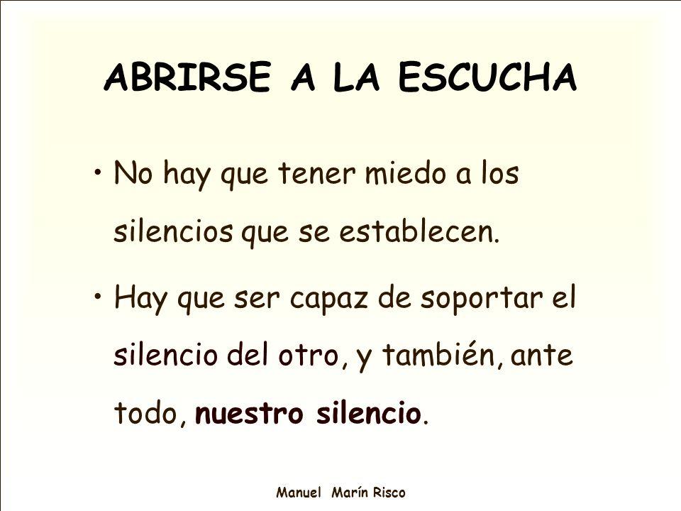 Manuel Marín Risco No hay que tener miedo a los silencios que se establecen. Hay que ser capaz de soportar el silencio del otro, y también, ante todo,