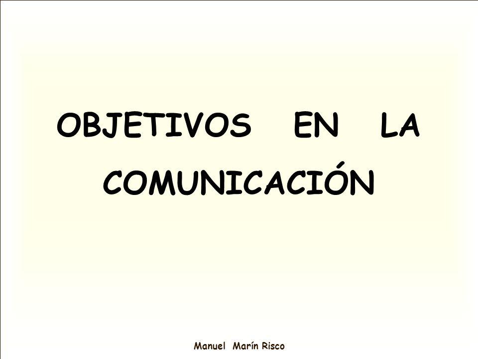Manuel Marín Risco OBJETIVOS EN LA COMUNICACIÓN