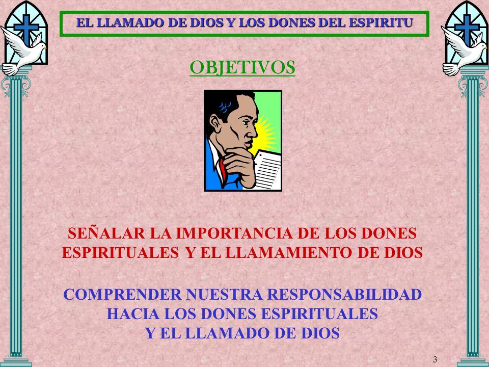 OBJETIVOS SEÑALAR LA IMPORTANCIA DE LOS DONES ESPIRITUALES Y EL LLAMAMIENTO DE DIOS COMPRENDER NUESTRA RESPONSABILIDAD HACIA LOS DONES ESPIRITUALES Y
