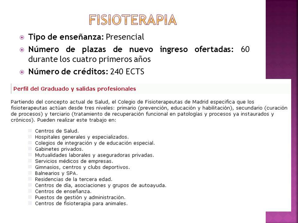 Tipo de enseñanza: Presencial Número de plazas de nuevo ingreso ofertadas: 60 durante los cuatro primeros años Número de créditos: 240 ECTS