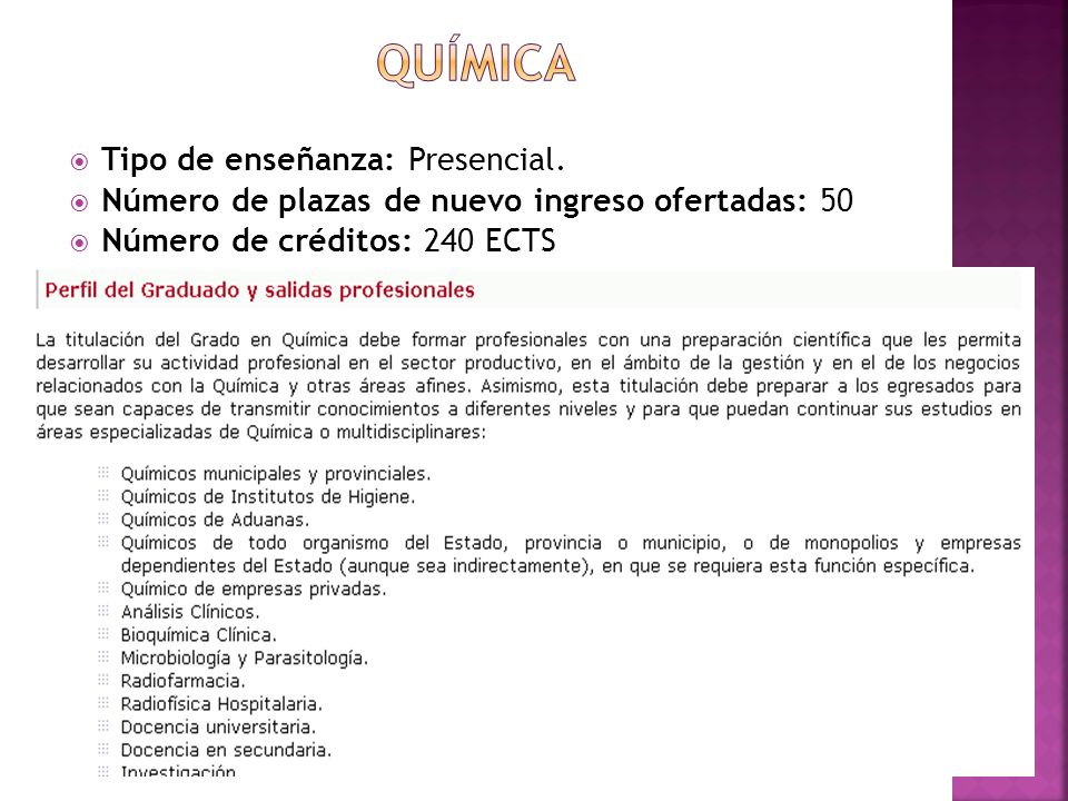 Tipo de enseñanza: Presencial. Número de plazas de nuevo ingreso ofertadas: 50 Número de créditos: 240 ECTS