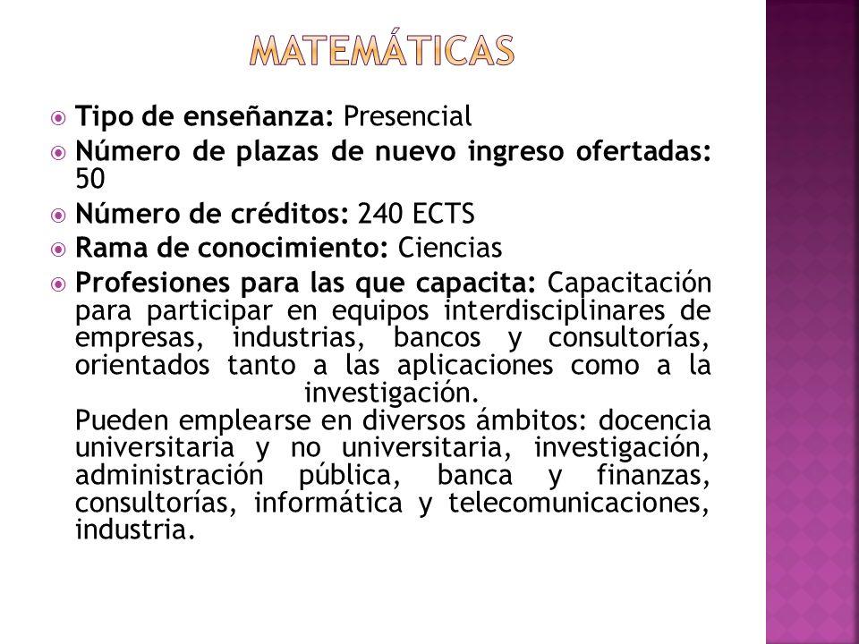 Tipo de enseñanza: Presencial Número de plazas de nuevo ingreso ofertadas: 50 Número de créditos: 240 ECTS Rama de conocimiento: Ciencias Profesiones