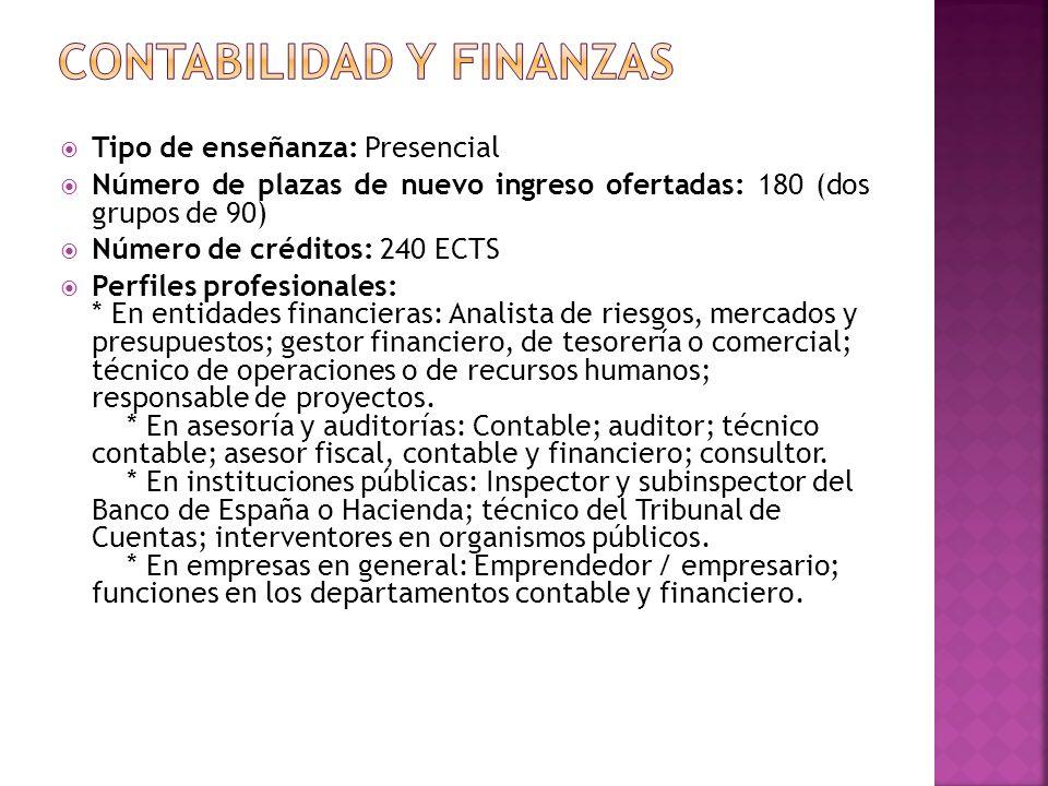 Tipo de enseñanza: Presencial Número de plazas de nuevo ingreso ofertadas: 180 (dos grupos de 90) Número de créditos: 240 ECTS Perfiles profesionales:
