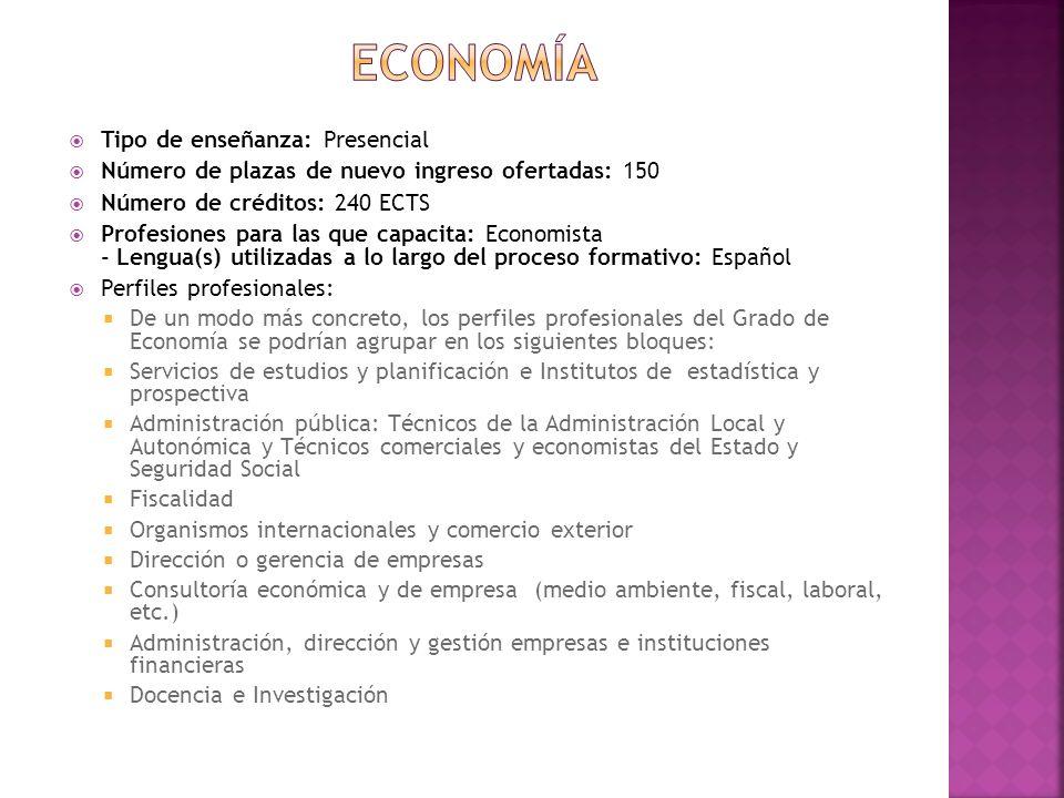 Tipo de enseñanza: Presencial Número de plazas de nuevo ingreso ofertadas: 150 Número de créditos: 240 ECTS Profesiones para las que capacita: Economi