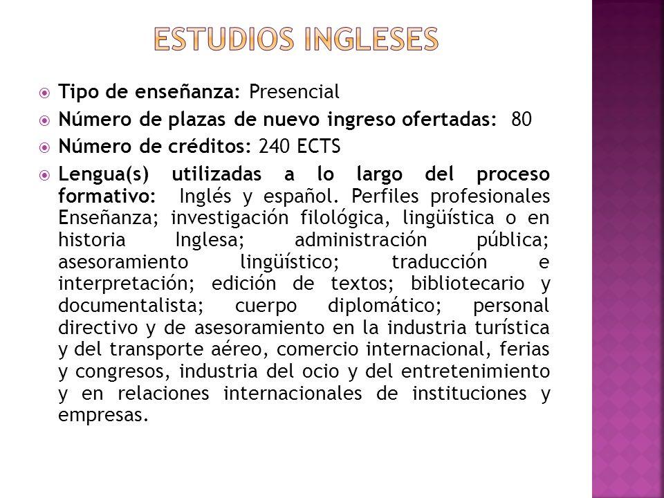 Tipo de enseñanza: Presencial Número de plazas de nuevo ingreso ofertadas: 80 Número de créditos: 240 ECTS Lengua(s) utilizadas a lo largo del proceso