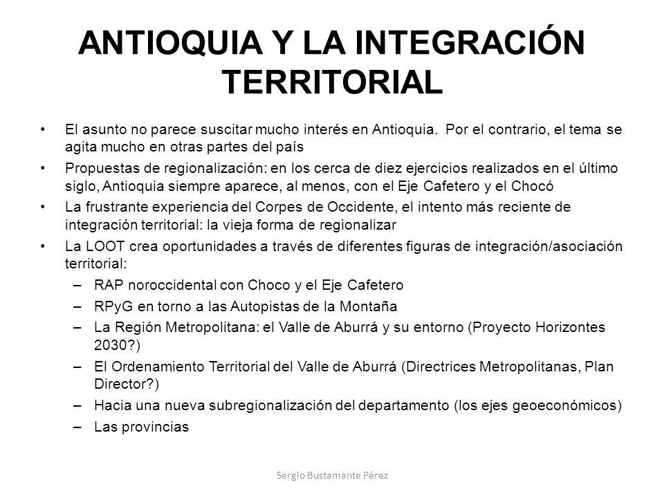 ANTIOQUIA Y LA INTEGRACIÓN TERRITORIAL El asunto no parece suscitar mucho interés en Antioquia. Por el contrario, el tema se agita mucho en otras part