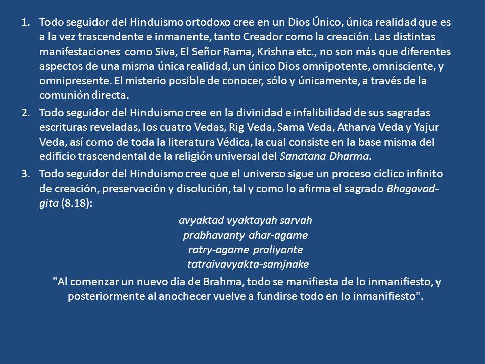1.Todo seguidor del Hinduismo ortodoxo cree en un Dios Único, única realidad que es a la vez trascendente e inmanente, tanto Creador como la creación.