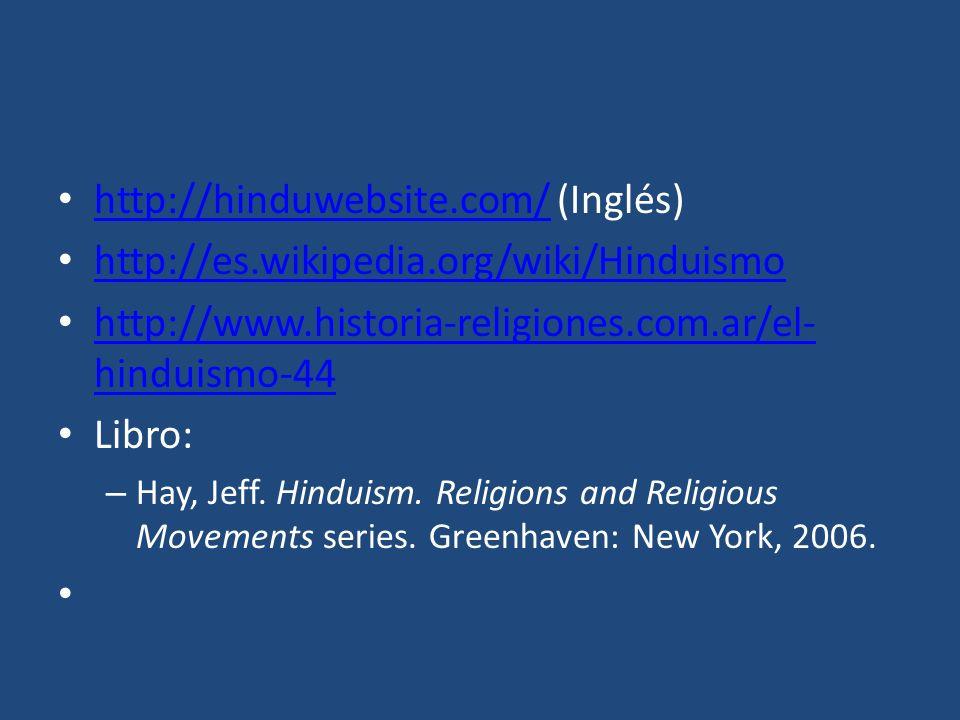 http://hinduwebsite.com/ (Inglés) http://hinduwebsite.com/ http://es.wikipedia.org/wiki/Hinduismo http://www.historia-religiones.com.ar/el- hinduismo-