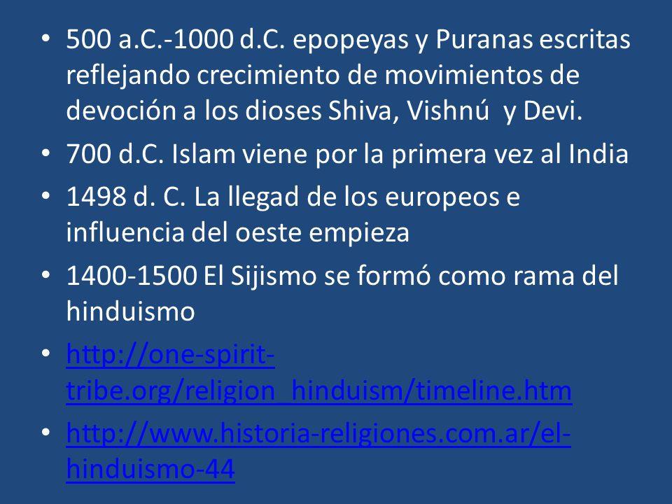 500 a.C.-1000 d.C. epopeyas y Puranas escritas reflejando crecimiento de movimientos de devoción a los dioses Shiva, Vishnú y Devi. 700 d.C. Islam vie