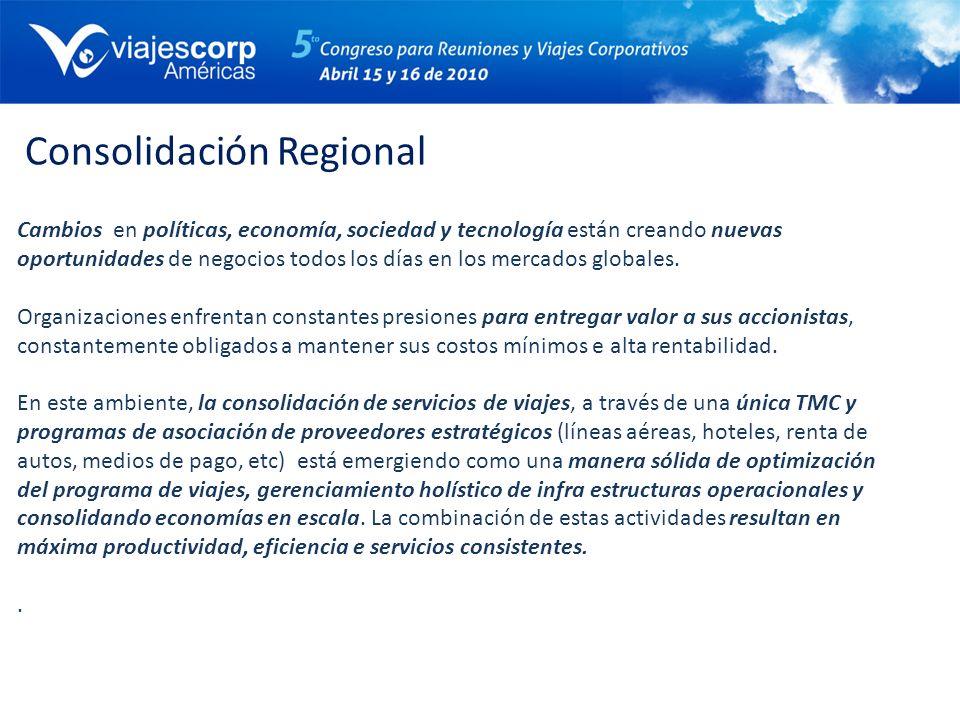Consolidación Regional Cambios en políticas, economía, sociedad y tecnología están creando nuevas oportunidades de negocios todos los días en los merc