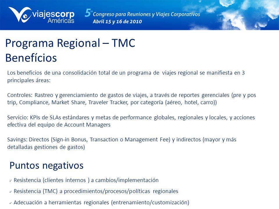Programa Regional – TMC Benefícios Los beneficios de una consolidación total de un programa de viajes regional se manifiesta en 3 principales áreas: C