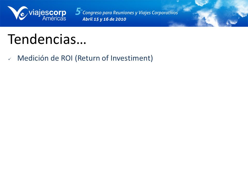 Tendencias… Medición de ROI (Return of Investiment)