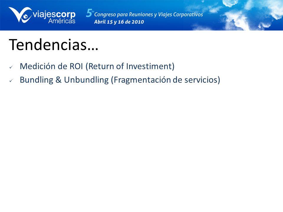 Tendencias… Medición de ROI (Return of Investiment) Bundling & Unbundling (Fragmentación de servicios)