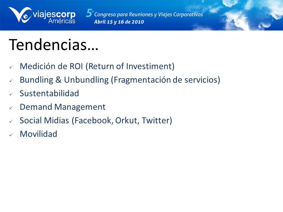 Tendencias… Medición de ROI (Return of Investiment) Bundling & Unbundling (Fragmentación de servicios) Sustentabilidad Demand Management Social Midias
