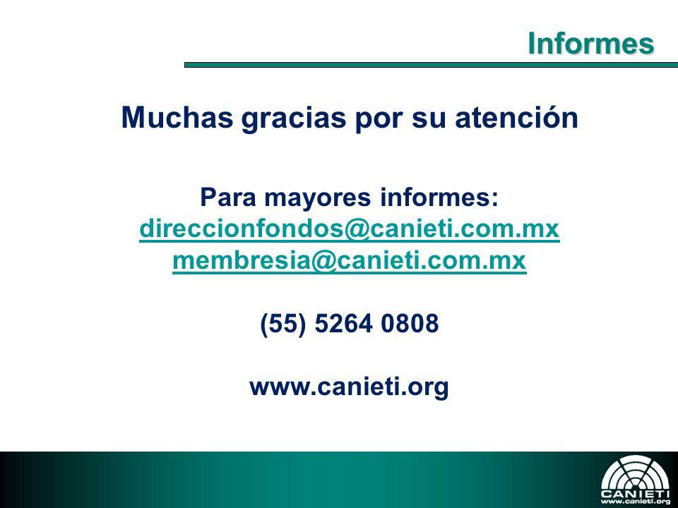 Muchas gracias por su atención Para mayores informes: direccionfondos@canieti.com.mx membresia@canieti.com.mx (55) 5264 0808 www.canieti.org Informes