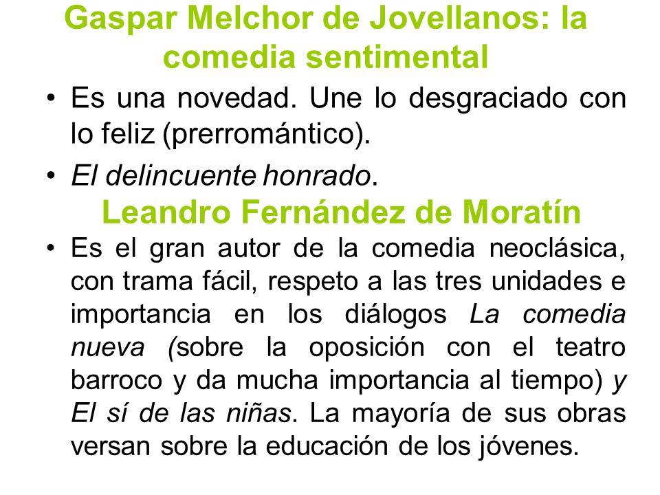 Gaspar Melchor de Jovellanos: la comedia sentimental Es una novedad. Une lo desgraciado con lo feliz (prerromántico). El delincuente honrado. Leandro