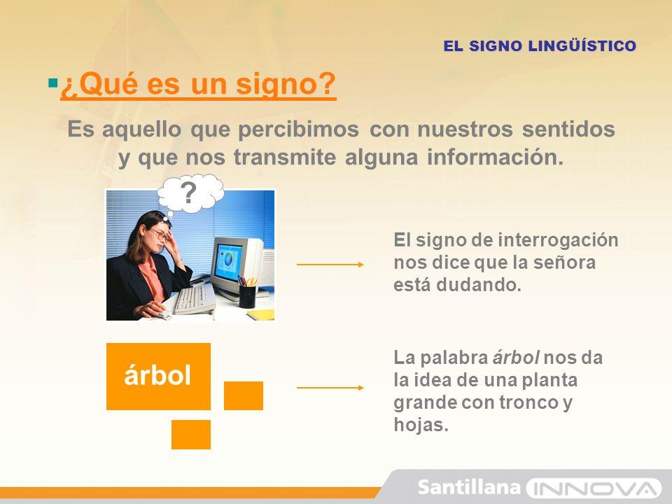 Tipos de signos Un signo es un elemento que sirve para representar una idea.