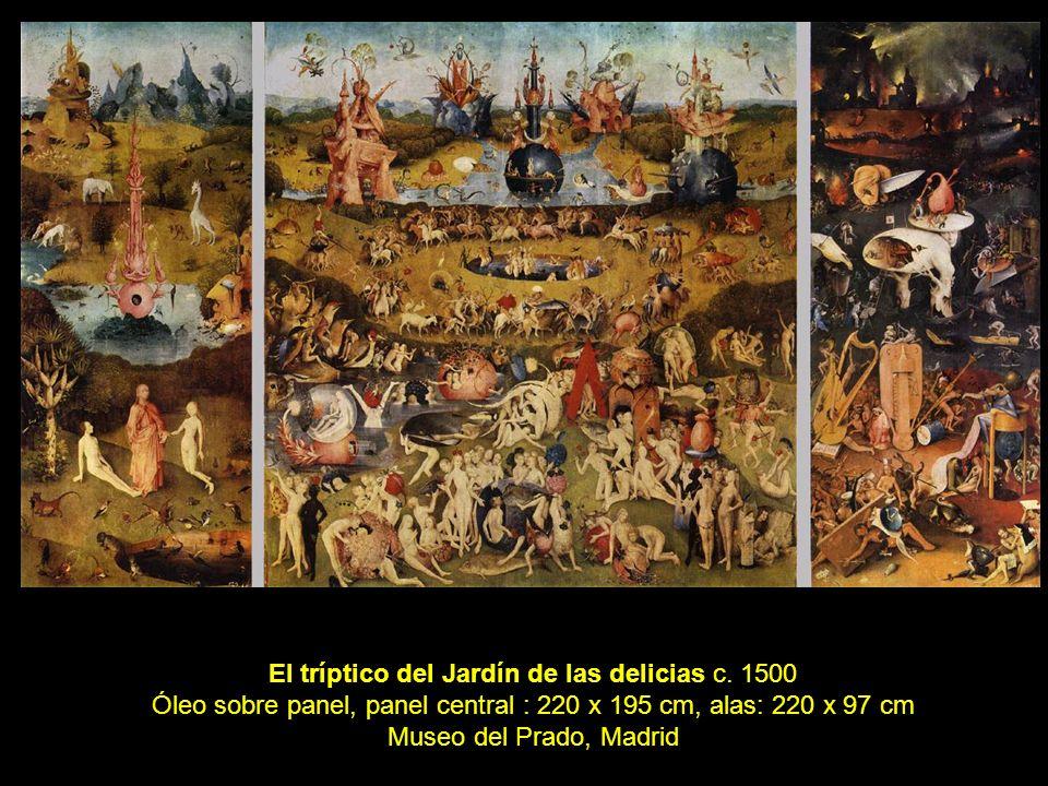 El tríptico del Jardín de las delicias c. 1500 Óleo sobre panel, panel central : 220 x 195 cm, alas: 220 x 97 cm Museo del Prado, Madrid