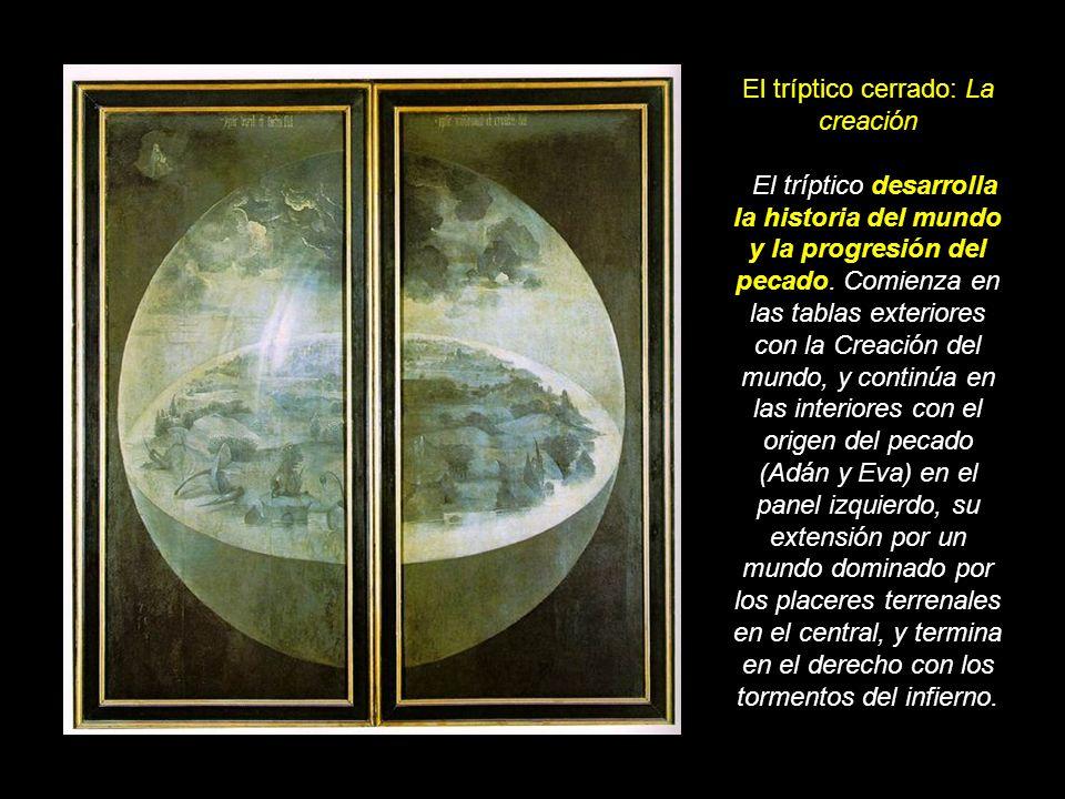 El tríptico cerrado: La creación El tríptico desarrolla la historia del mundo y la progresión del pecado. Comienza en las tablas exteriores con la Cre