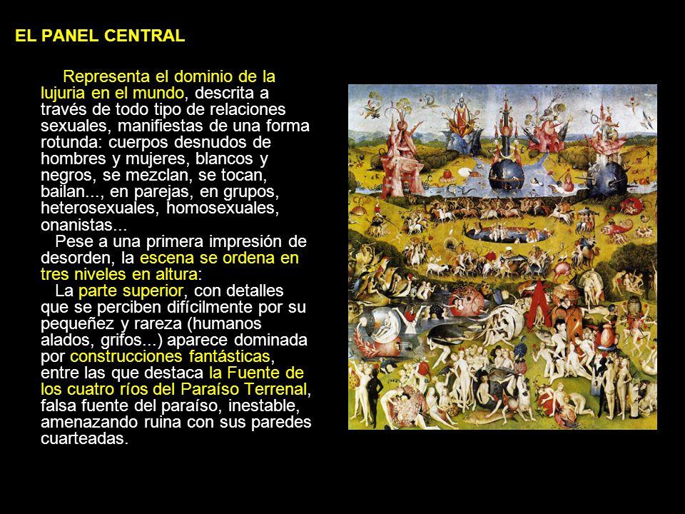 EL PANEL CENTRAL Representa el dominio de la lujuria en el mundo, descrita a través de todo tipo de relaciones sexuales, manifiestas de una forma rotu