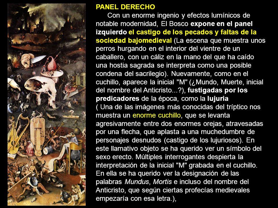 PANEL DERECHO Con un enorme ingenio y efectos lumínicos de notable modernidad, El Bosco expone en el panel izquierdo el castigo de los pecados y falta