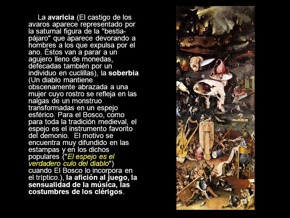 La avaricia (El castigo de los avaros aparece representado por la saturnal figura de la