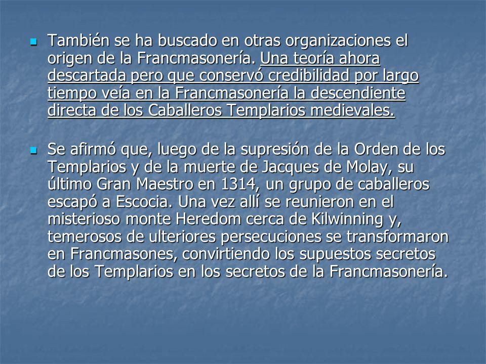 También se ha buscado en otras organizaciones el origen de la Francmasonería. Una teoría ahora descartada pero que conservó credibilidad por largo tie