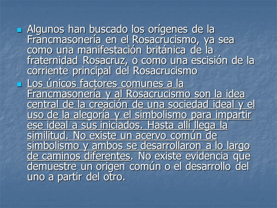 Algunos han buscado los orígenes de la Francmasonería en el Rosacrucismo, ya sea como una manifestación británica de la fraternidad Rosacruz, o como u