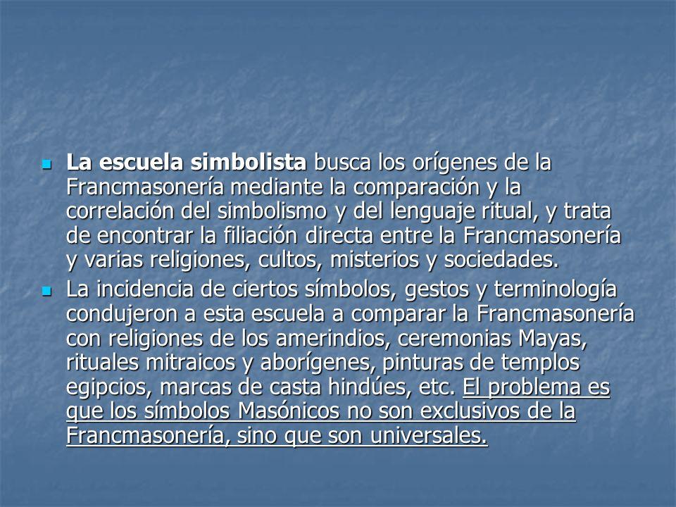 La escuela simbolista busca los orígenes de la Francmasonería mediante la comparación y la correlación del simbolismo y del lenguaje ritual, y trata d