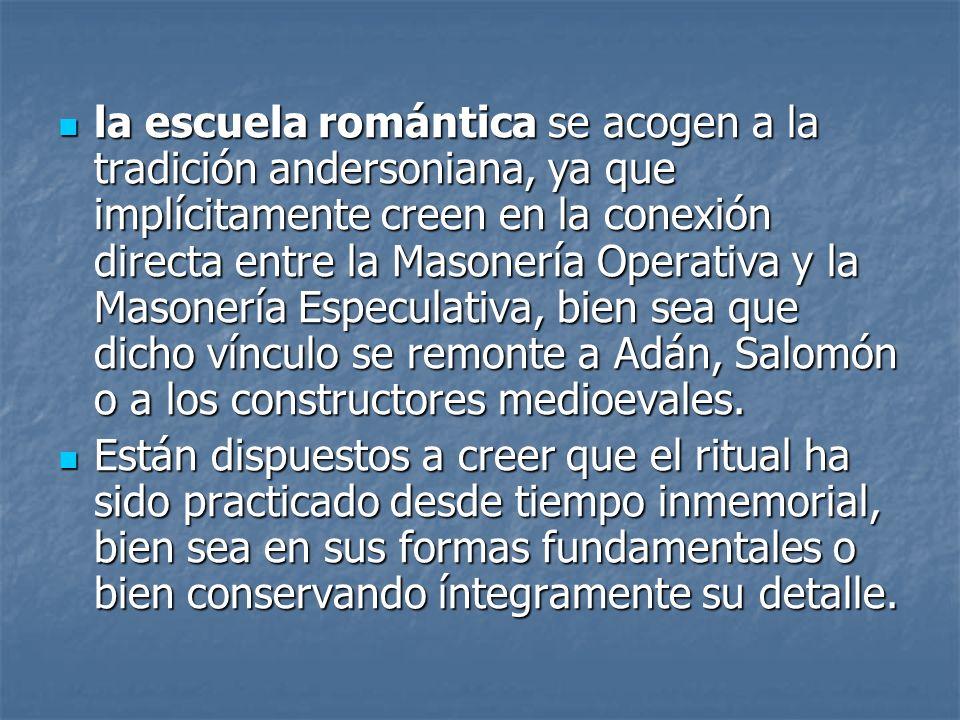 la escuela romántica se acogen a la tradición andersoniana, ya que implícitamente creen en la conexión directa entre la Masonería Operativa y la Mason