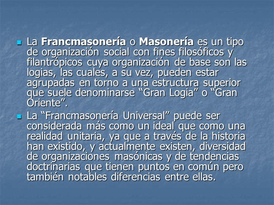 La Francmasonería o Masonería es un tipo de organización social con fines filosóficos y filantrópicos cuya organización de base son las logias, las cu