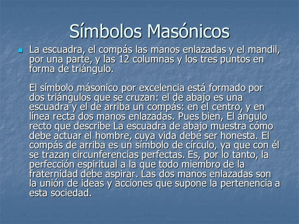 Símbolos Masónicos La escuadra, el compás las manos enlazadas y el mandil, por una parte, y las 12 columnas y los tres puntos en forma de triángulo. E