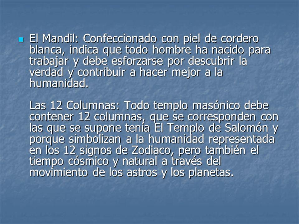 El Mandil: Confeccionado con piel de cordero blanca, indica que todo hombre ha nacido para trabajar y debe esforzarse por descubrir la verdad y contri