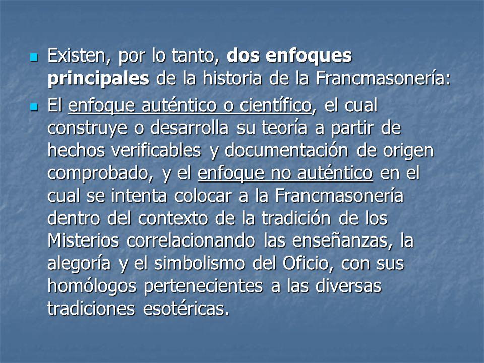 Existen, por lo tanto, dos enfoques principales de la historia de la Francmasonería: Existen, por lo tanto, dos enfoques principales de la historia de