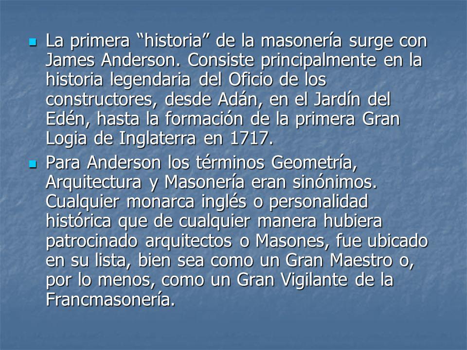La primera historia de la masonería surge con James Anderson. Consiste principalmente en la historia legendaria del Oficio de los constructores, desde