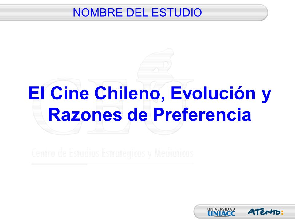 NOMBRE DEL ESTUDIO El Cine Chileno, Evolución y Razones de Preferencia