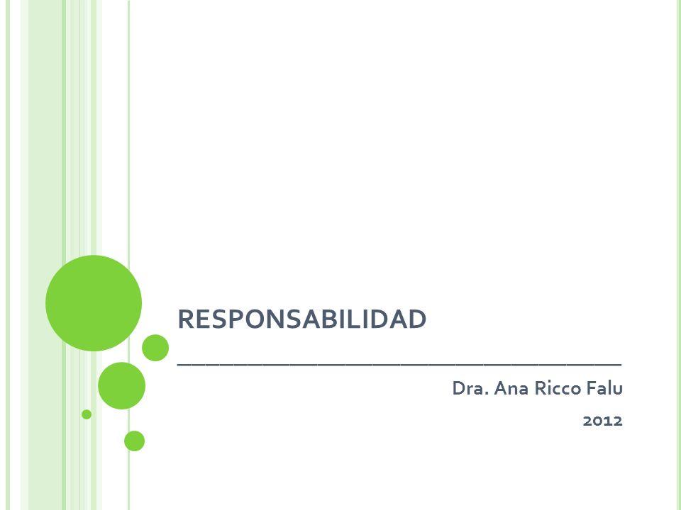 RESPONSABILIDAD ________________________________ Dra. Ana Ricco Falu 2012
