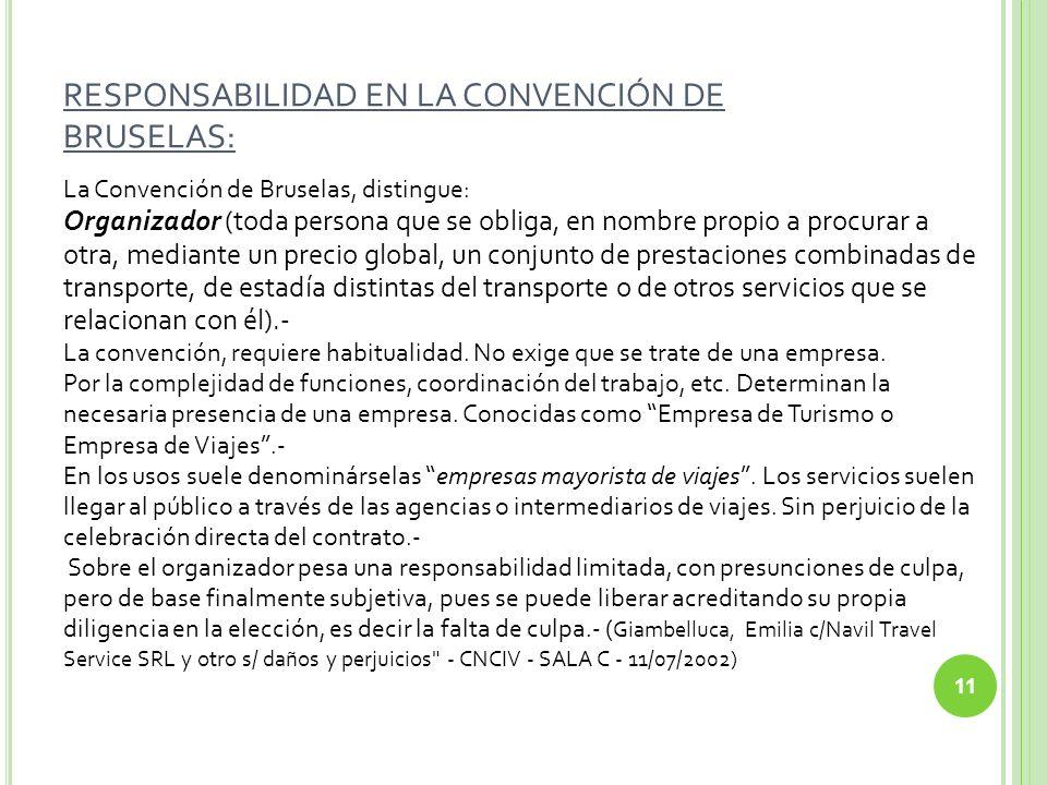 RESPONSABILIDAD EN LA CONVENCIÓN DE BRUSELAS: La Convención de Bruselas, distingue: Organizador (toda persona que se obliga, en nombre propio a procur