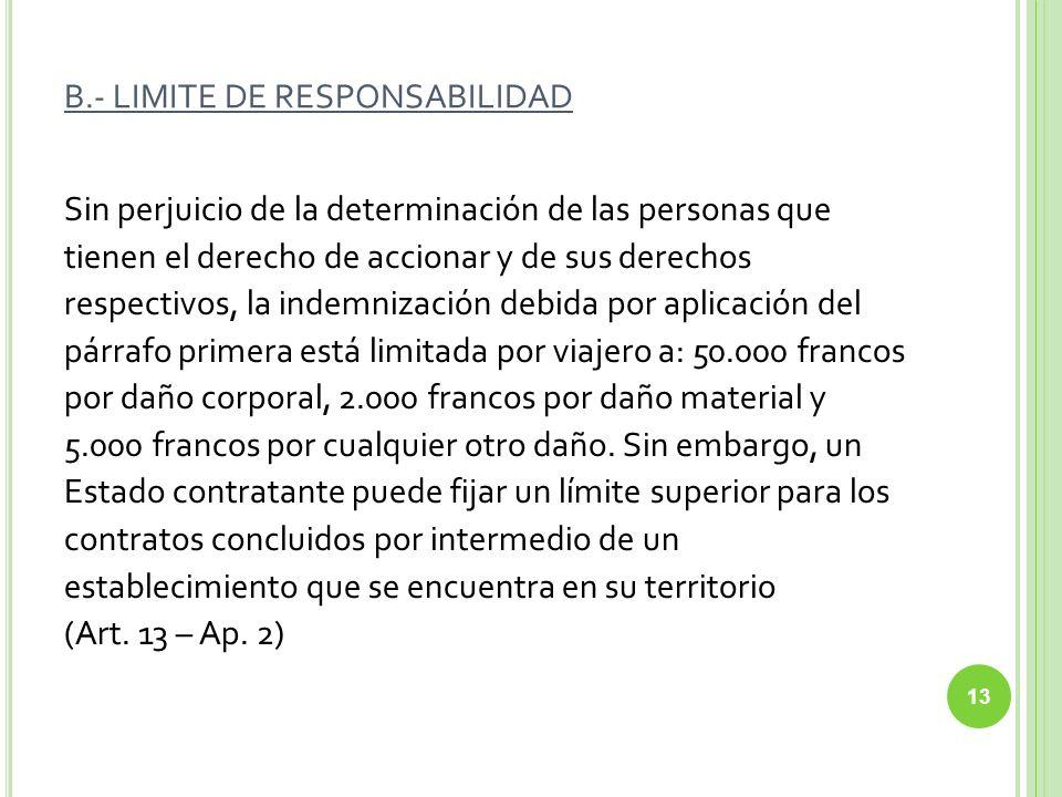 B.- LIMITE DE RESPONSABILIDAD Sin perjuicio de la determinación de las personas que tienen el derecho de accionar y de sus derechos respectivos, la in
