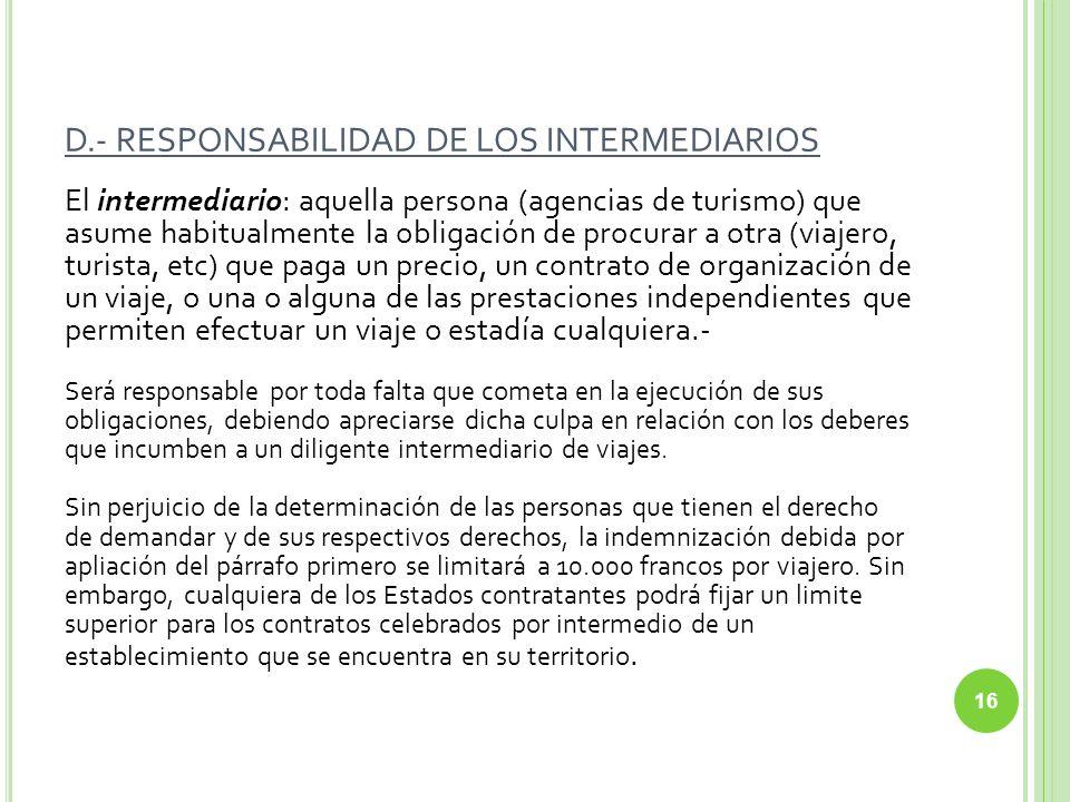 D.- RESPONSABILIDAD DE LOS INTERMEDIARIOS El intermediario: aquella persona (agencias de turismo) que asume habitualmente la obligación de procurar a