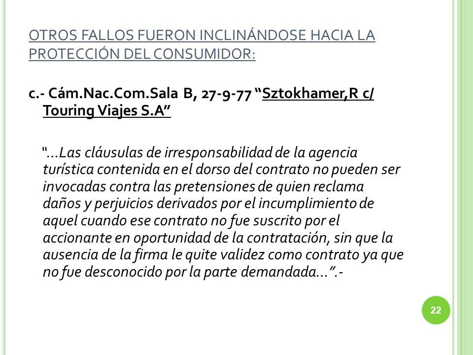 OTROS FALLOS FUERON INCLINÁNDOSE HACIA LA PROTECCIÓN DEL CONSUMIDOR: c.- Cám.Nac.Com.Sala B, 27-9-77 Sztokhamer,R c/ Touring Viajes S.A …Las cláusulas