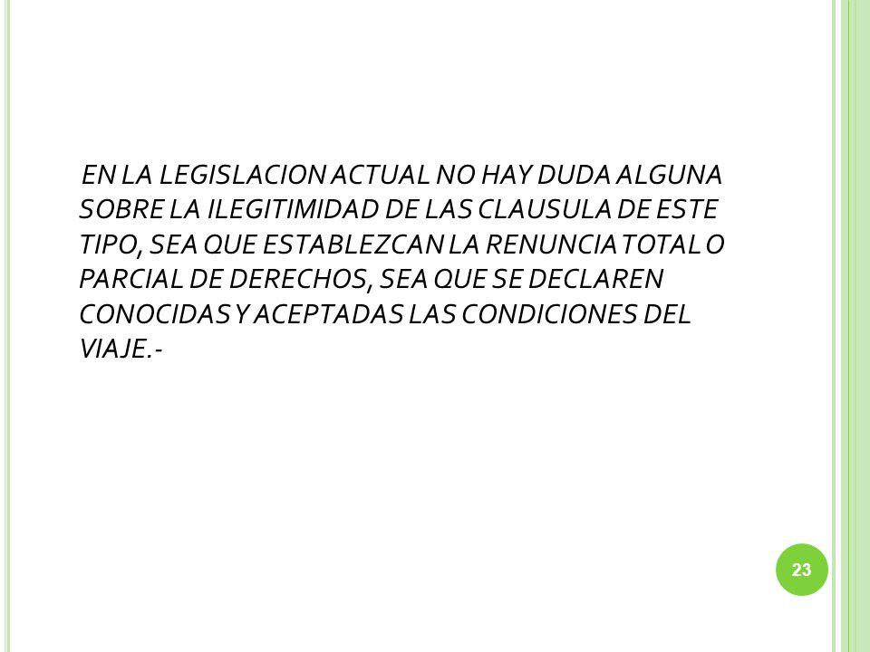 EN LA LEGISLACION ACTUAL NO HAY DUDA ALGUNA SOBRE LA ILEGITIMIDAD DE LAS CLAUSULA DE ESTE TIPO, SEA QUE ESTABLEZCAN LA RENUNCIA TOTAL O PARCIAL DE DER