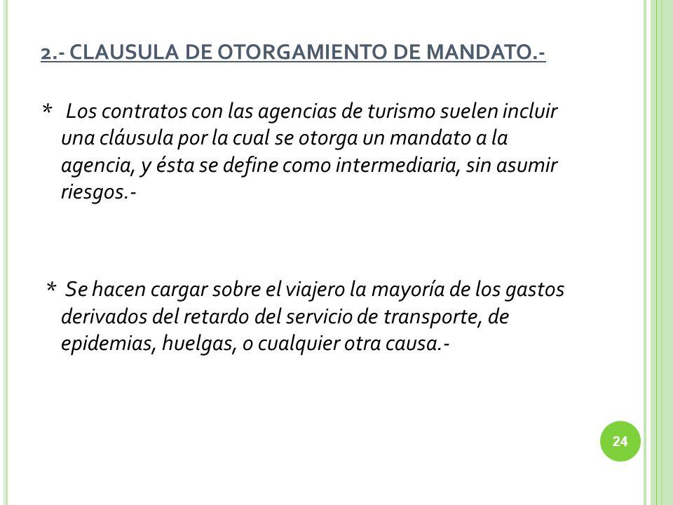 2.- CLAUSULA DE OTORGAMIENTO DE MANDATO.- * Los contratos con las agencias de turismo suelen incluir una cláusula por la cual se otorga un mandato a l